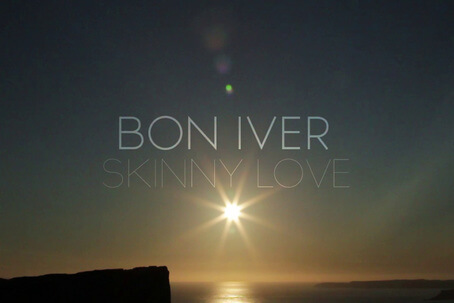 SKINNY LOVE BY BON IVER